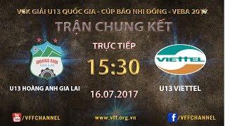 FULL | HOÀNG ANH GIA LAI 1-0 VIETTEL | CHUNG KẾT U13 QUỐC GIA 2017
