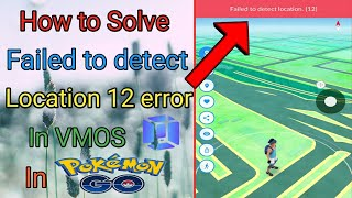 "How to solve ""Failed to detect location 12 error"" in VMOS Pokemon Go"