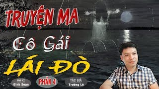 [PHẦN 4] SỢ LẮM CÔ GÁI LÁI ĐÒ - Truyện Ma Có Thật Ở Việt Nam TG Trường Lê