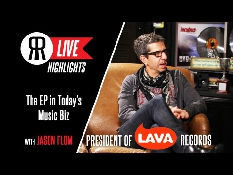 The EP In Today's Music Business with Jason Flom of Lava Records