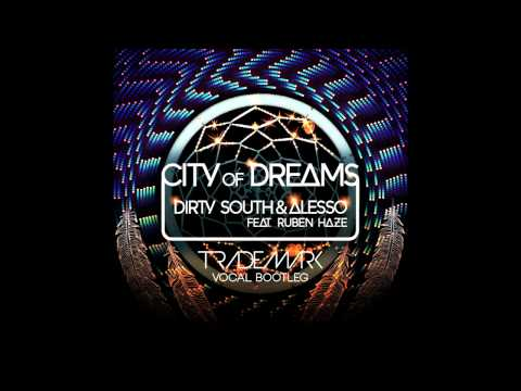 DJ Trademark  City Of Dreams Dirty South & Alesso Vocal Bootleg