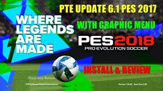 PTE PATCH 6.1 UPDATE PES 2017 With graphic Menu PES 2018 | Install & Review
