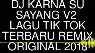 Download DJ KARNA SU SAYANG V2  LAGU TIK TOK TERBARU REMIX ORIGINAL 2018