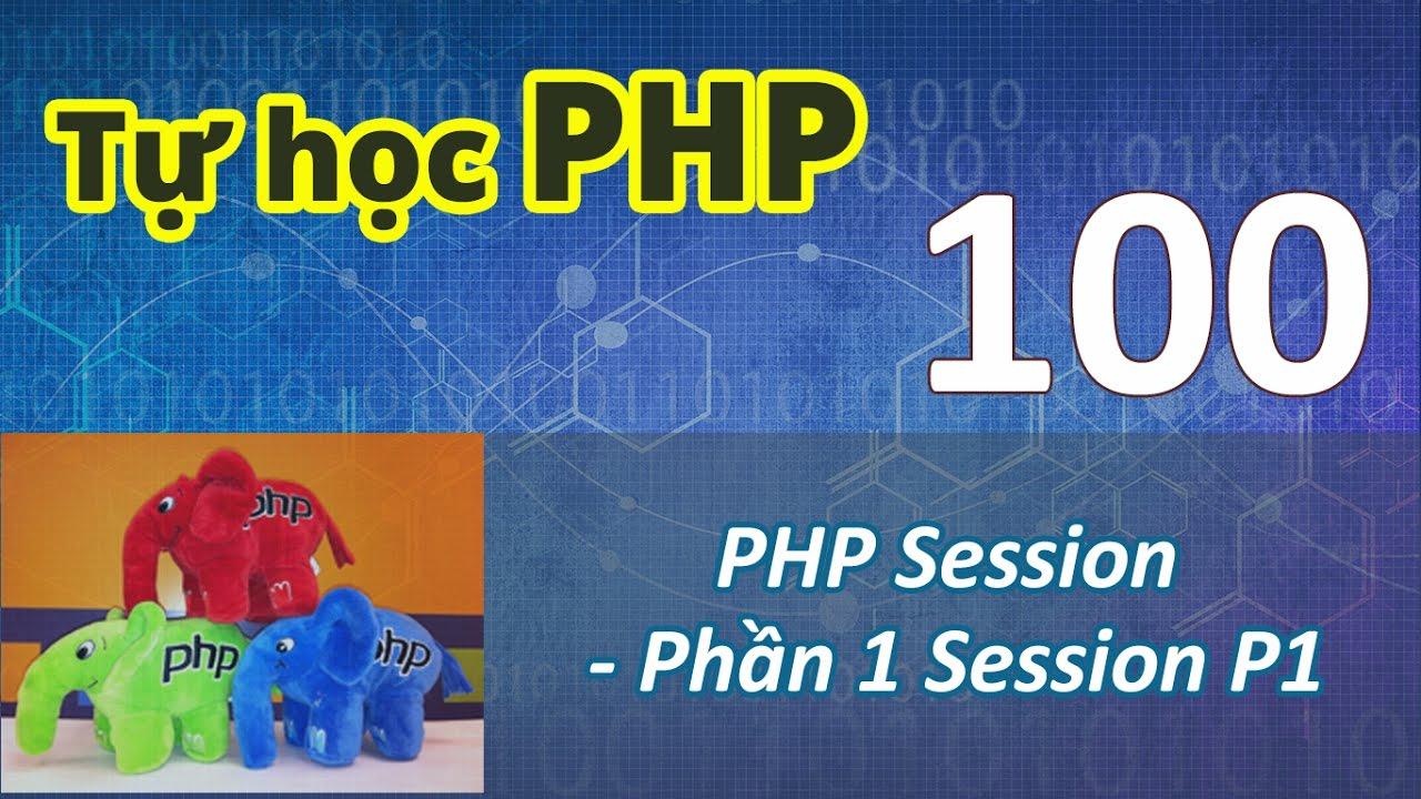 Tự học PHP - Bài 100 Làm việc với Session - Phần 1