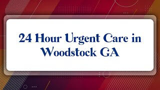 Top 10 24 Hour Urgent Care in Woodstock, GA