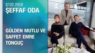 Saffet Emre Tonguç ve Gülden Mutlu, Şeffaf Oda'ya konuk oldu - 17.02.2019 Pazar