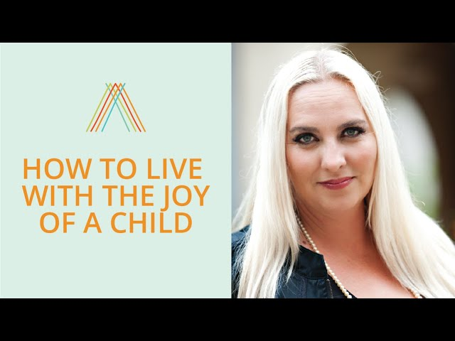 How to Live with the Joy of a Child