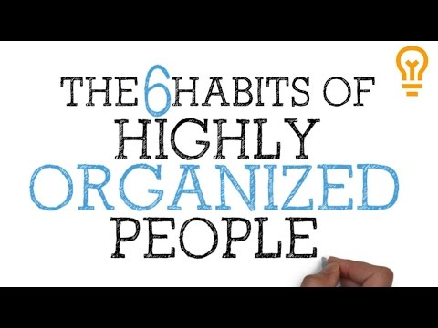 How to be Organized for School, College or Life - The 6 Habits of Highly Organized People