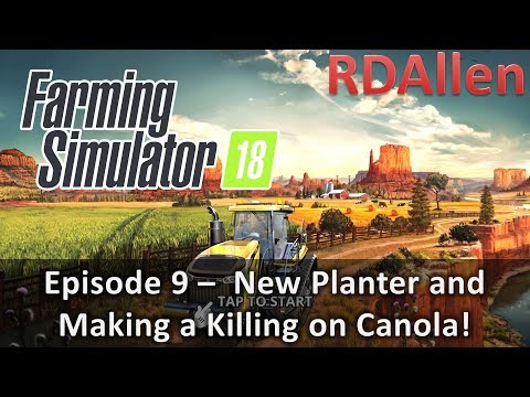 Farming Simulator 18 E9 - New Planter, Making a Killing on Canola!