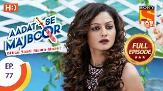 Aadat Se Majboor - Ep 77 - Full Episode - 17th January, 2018