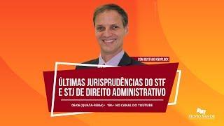 Últimas Jurisprudências do STF e STJ de Direito Administrativo com Gustavo Knoplock