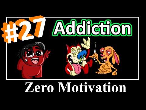 Zero Motivation #27 - Addiction