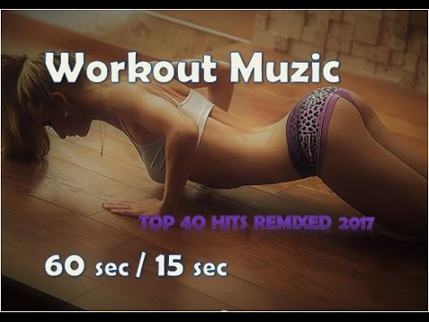 1 minute Workout Music 60 sec / 15 sec Top 40 Hits Remixed 2017