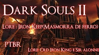 Dark Souls 2 - História(Lore) - Masmorra de Ferro - Old Iron King/Sir Alonne/Demônio Da Fornalha