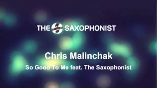 Chris Malinchak   So Good To Me feat The Saxophonist AvL remix)