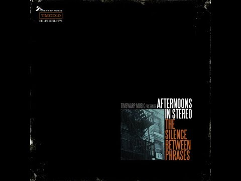 Afternoons In Stereo - The Silence Between Phrases