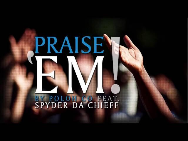 Poloh CO - Praise'EM (feat. Spyder Da Chieff)