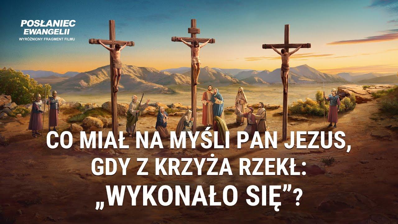 """Film ewangeliczny 2019 """"Posłaniec ewangelii"""" Klip filmowy (1) – Co miał na myśli Pan Jezus, gdy z krzyża rzekł: """"wykonało się""""?"""
