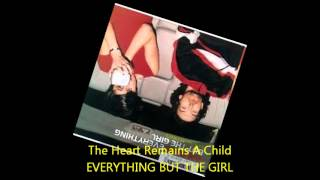 Everything But The Girl - THE HEART REMAINS A CHILD