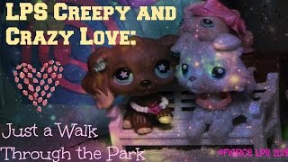 LPS Creepy and Crazy Love: Just a Walk Through the Park