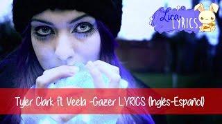 Tyler Clark ft Veela -Gazer LYRICS (Español-Inglés)