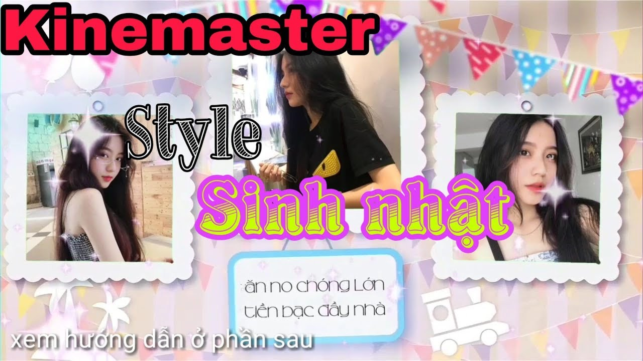 Style sinh nhật hướng dẫn tạo album video sinh nhật trên kinemaster