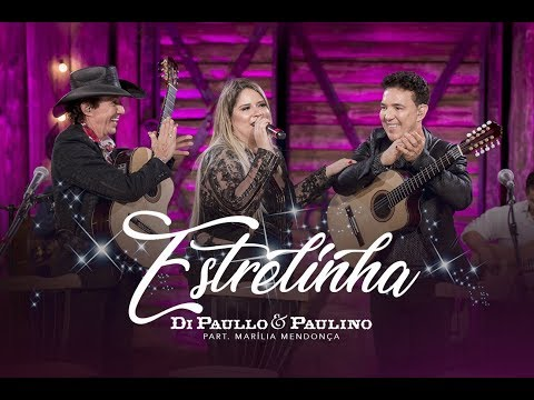 Di Paullo & Paulino Part. Esp. Marília Mendonça - Estrelinha -