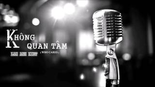 Không quan tâm (Who cares) [Official Audio] - Covered by Lam Anh Kiet