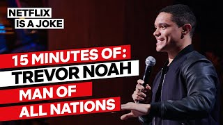 15 Minutes of Trevor Noah: Man of All Nations | Netflix Is A Joke