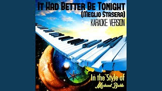 It Had Better Be Tonight (Meglio Stasera) (In the Style of Michael Buble) (Karaoke Version)