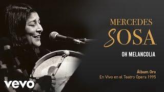 Mercedes Sosa - Oh, Melancolía (En Directo / Teatro Ópera Diciembre 1995)