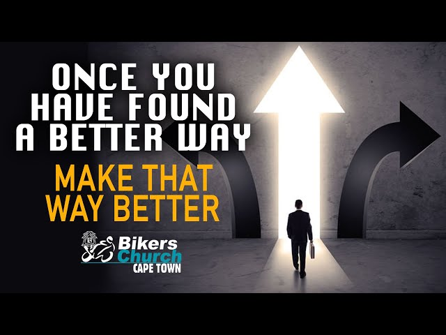 Once you have found a better way – Make that way better – Pastor George Lehman