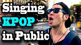 SINGING KPOP IN PUBLIC!! (When you