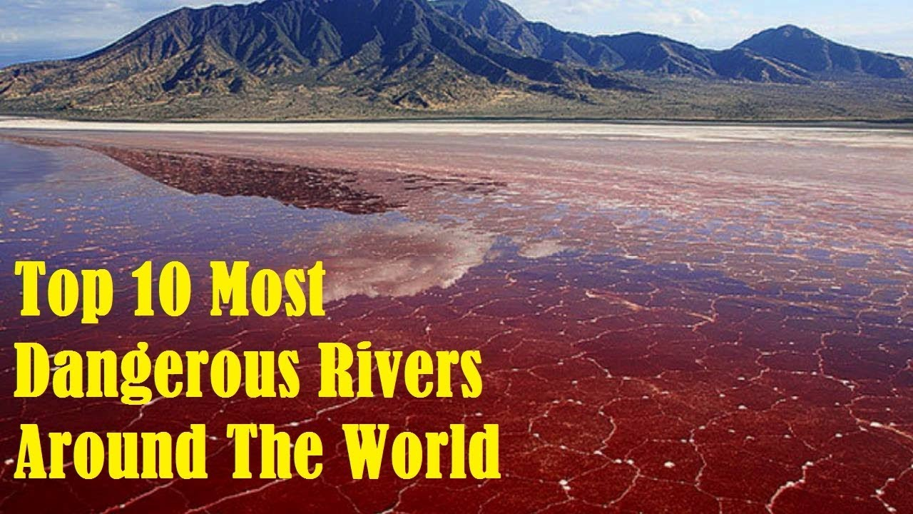 Top Most Dangerous Rivers Around The World Top Tens World - Rivers around the world