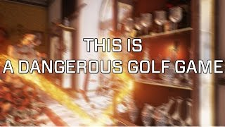 This is a Dangerous Golf Game