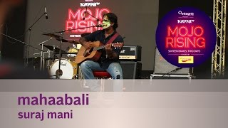 Mahaabali - Suraj Mani The Tattva Tripper - Live at Kappa TV Mojo Rising
