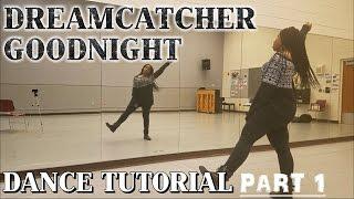 Dreamcatcher(드림캐쳐) _ GOOD NIGHT DANCE TUTORIAL [PART 1]