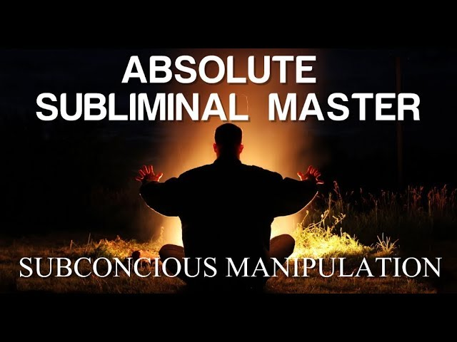 Absolute Subliminal Master - Subconscious Manipulation  - Subliminal