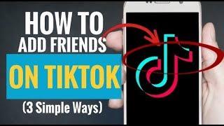 How to Add Friends on TikTok  (3 Simple Ways)