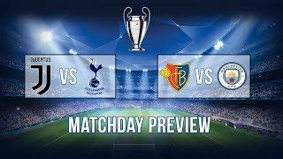 Matchday preview: Juventus vs Tottenham & Basel vs Man City | Champions League 2018 preview