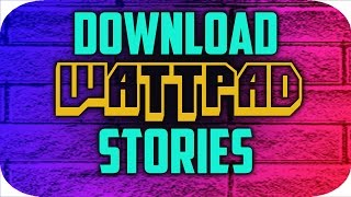Gambar cover HOW TO DOWNLOAD WATTPAD STORIES FOR OFFLINE READING 2017 TUTORIAL