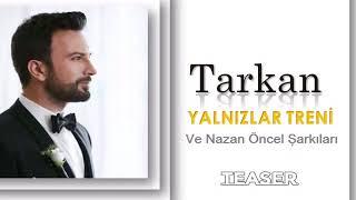 TARKAN ▪️ YALNIZLAR TRENİ ▪️ Ve Nazan Öncel Şarkıları 2018 Video