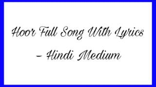 Hoor Full Song With Lyrics – Hindi Medium | Atif Aslam