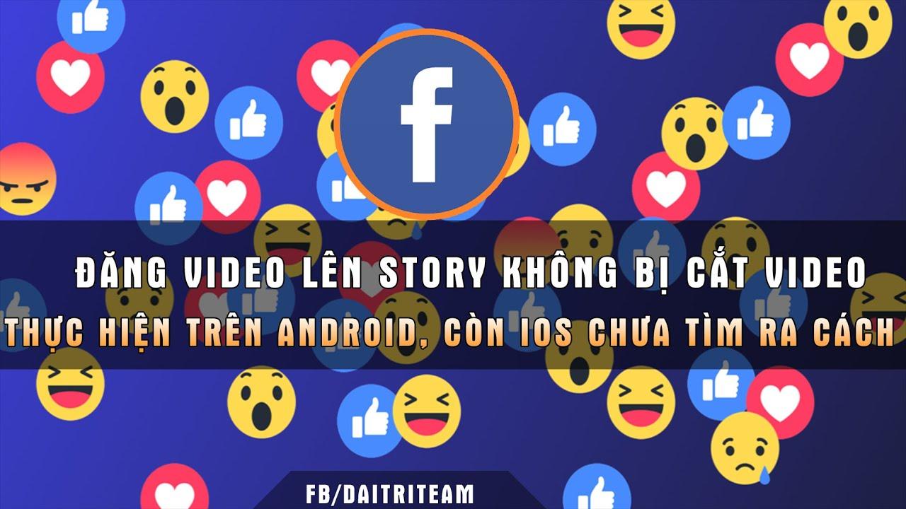 Đăng video lên story trên 26 giây (đăng full video dài lên story facebook)