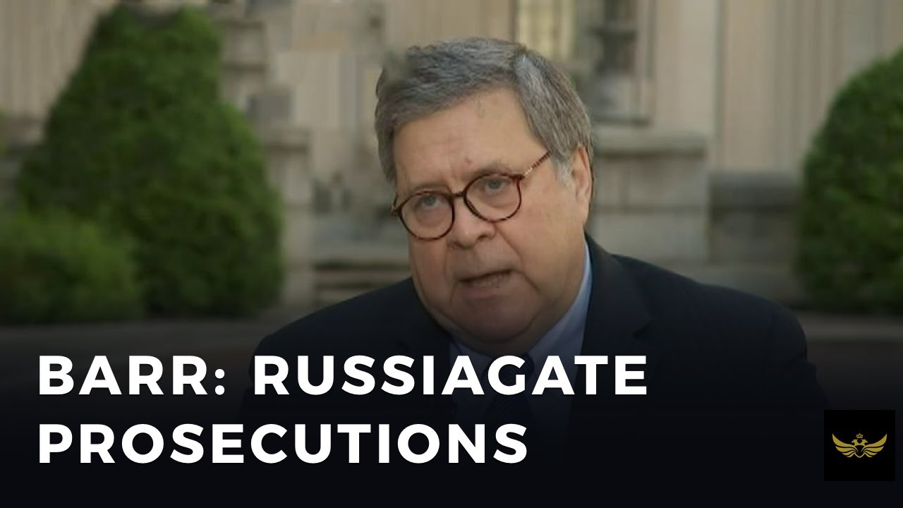 AG Barr: Prosecutions for Russiagate coming soon