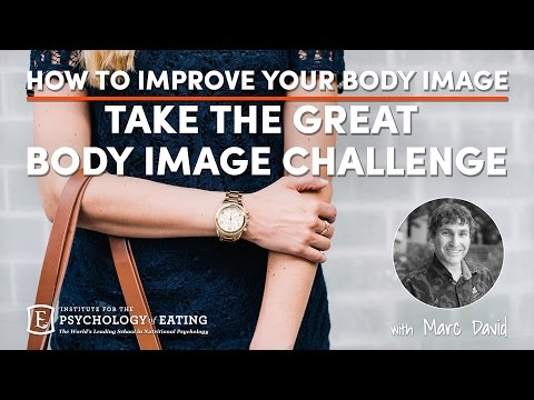 How to Improve Your Body Image Take the Great Body Image Challenge with Marc David