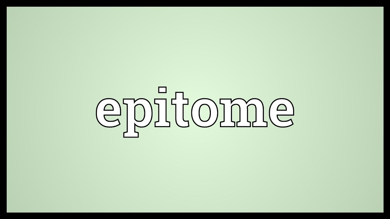 epitome meaning youtube epitome meaning