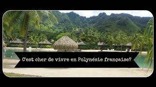 C'est cher de vivre en Polynésie? It's expensive to live in French polynesia?