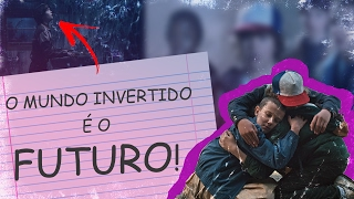 O MUNDO INVERTIDO É O FUTURO! - TEORIA STRANGER THINGS