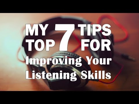 My Top 7 Tips For Improving Your Listening Skills